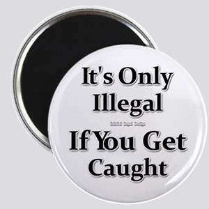 It's Only Illegal If You Get Caught Magnet
