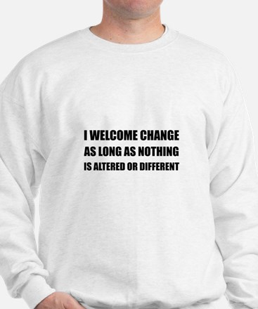 Welcome Change Nothing Different Sweatshirt