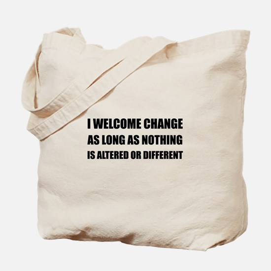 Welcome Change Nothing Different Tote Bag