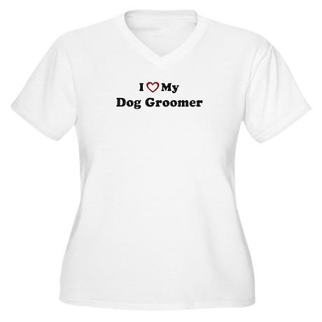 I Love My Dog Groomer Women's Plus Size V-Neck T-S