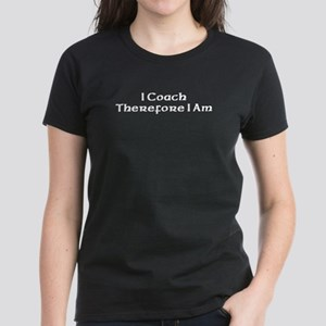 I Coach Therefore I Am Women's Dark T-Shirt