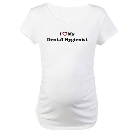 I Love My Dental Hygienist Maternity T-Shirt