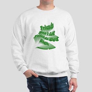 Friends Don't Let Friends Sweatshirt