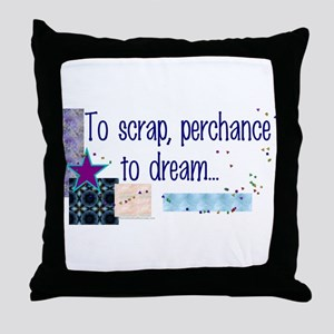 To Scrap, Perchance to Dream Throw Pillow