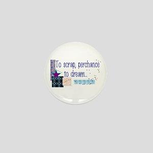 To Scrap, Perchance to Dream Mini Button