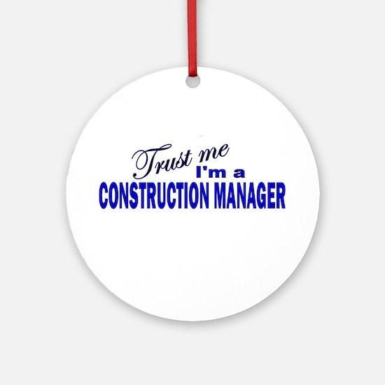 Trust Me I'm a Construction M Ornament (Round)