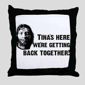 Tina's Here! Throw Pillow