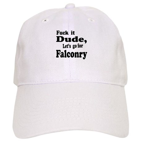 Fuck it Dude, Let's go for Falconry Cap