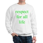 326. [green] respect for all life. .  Sweatshirt