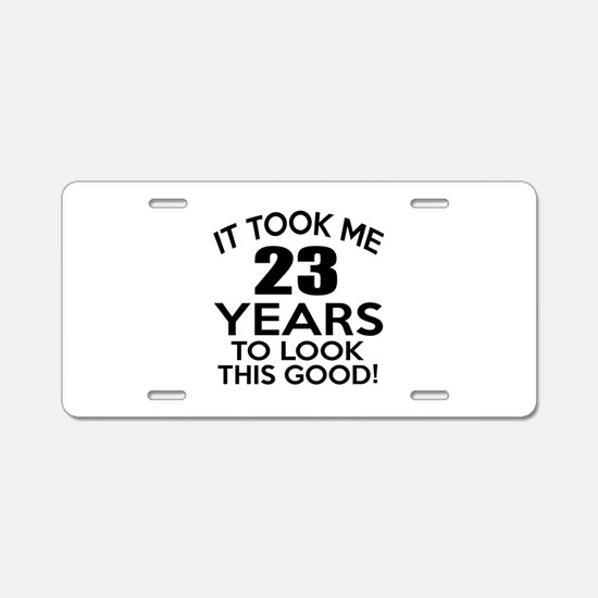 It Took Me 23 Years Aluminum License Plate