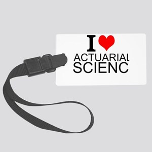 I Love Actuarial Science Luggage Tag