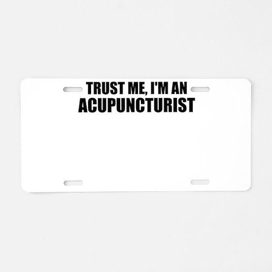 Trust Me, I'm An Acupuncturist Aluminum License Pl