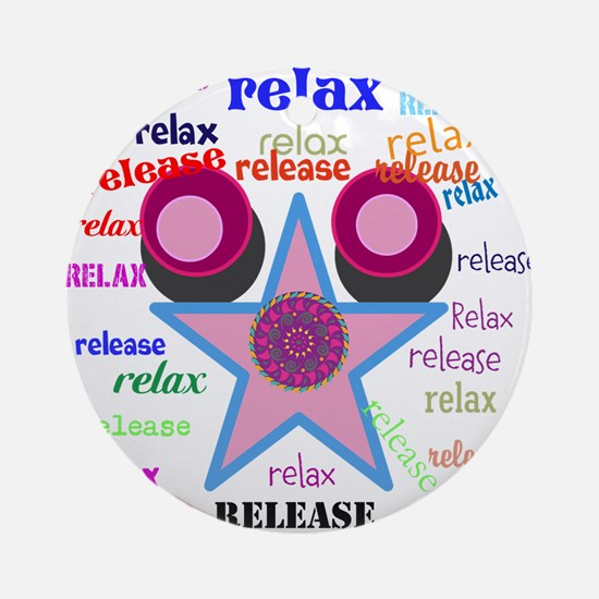 Relax and Release ! Round Ornament