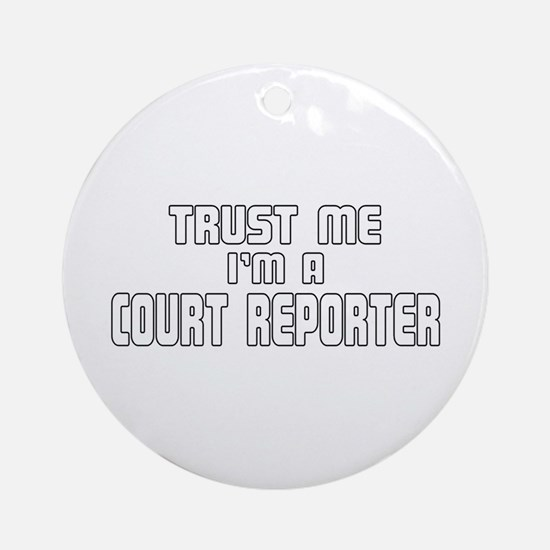 Trust Me I'm a Court Reporter Ornament (Round)
