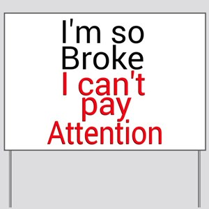 I'm so Broke I can't pay Attention Yard Sign