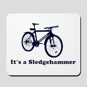 It's a Sledgehammer Mousepad