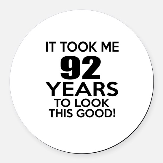It Took ME 92 Years Round Car Magnet