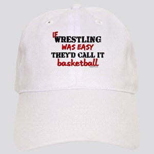 IF WRESTLING WAS EASY...baske Cap