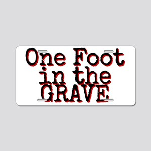 One foot in the Grave Aluminum License Plate