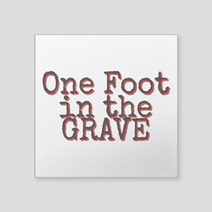 One foot in the Grave Sticker