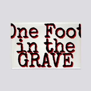 One foot in the Grave Magnets