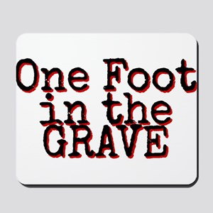 One foot in the Grave Mousepad