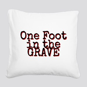 One foot in the Grave Square Canvas Pillow