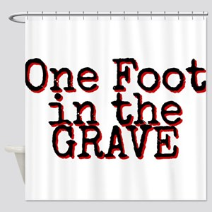 One foot in the Grave Shower Curtain