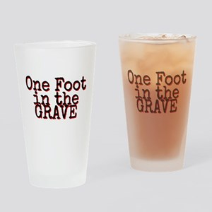 One foot in the Grave Drinking Glass
