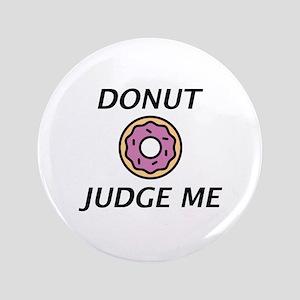 """Donut Judge Me 3.5"""" Button"""