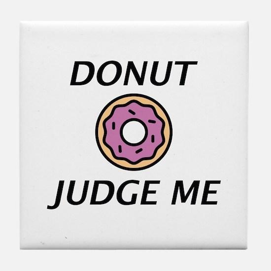 Donut Judge Me Tile Coaster