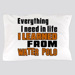 Everything I Learned From Water Polo Pillow Case