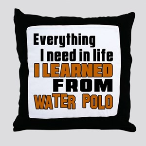 Everything I Learned From Water Polo Throw Pillow