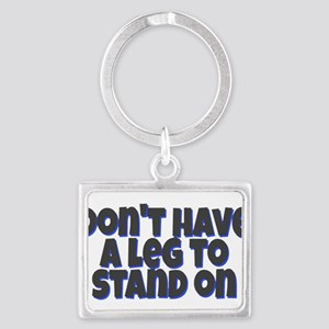 Don't have a leg to stand on Keychains