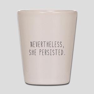 Nevertheless She Persisted Shot Glass