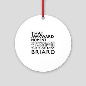 Awkward Briard Dog Designs Round Ornament