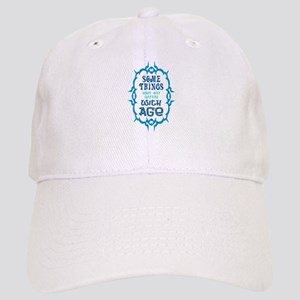 Some Things Just Get Better With Age Baseball Cap