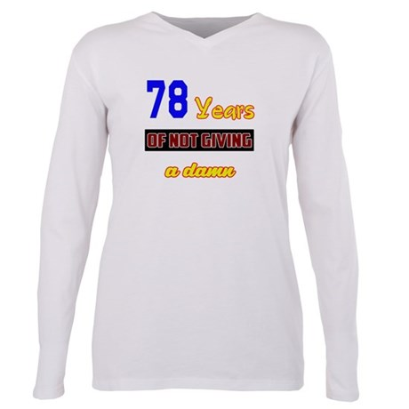 78 Years of not giving a Plus Size Long Sleeve Tee