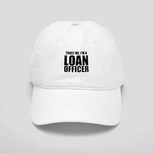 Trust Me, I'm A Loan Officer Baseball Cap