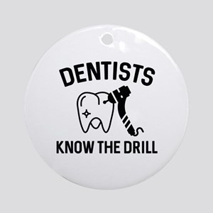 Dentists Know The Drill Ornament (Round)