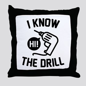 I Know The Drill Throw Pillow
