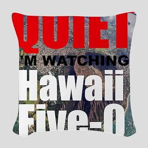 Quiet Im Watching Hawaii Five 0 Woven Throw Pillow