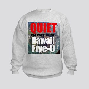 Quiet Im Watching Hawaii Five 0 Sweatshirt