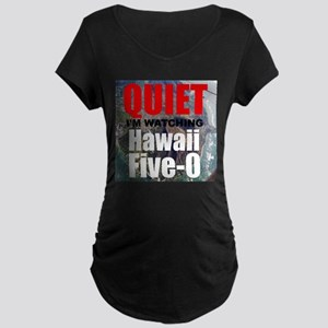 Quiet Im Watching Hawaii Five 0 Maternity T-Shirt