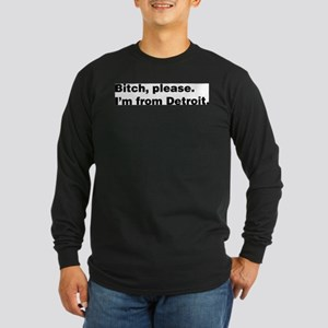 Im from Detroit Long Sleeve T-Shirt