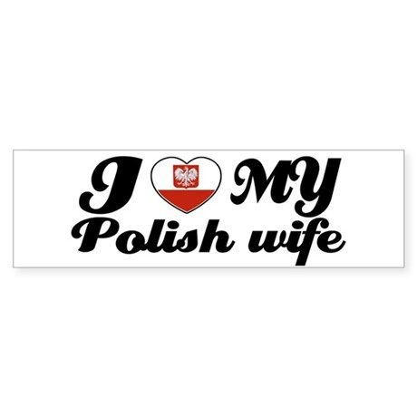 I love my Polish wife Bumper Sticker