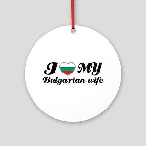 I love my Bulgarian wife Ornament (Round)