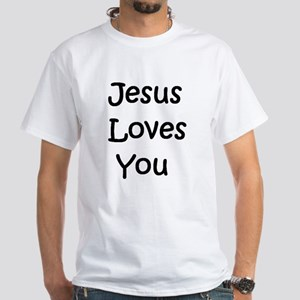 Jesus Loves You even though.. White T-Shirt