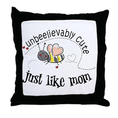 Unbeelievably cute just like mom Throw Pillow