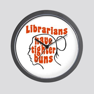 Librarians Have Tighter Buns Wall Clock